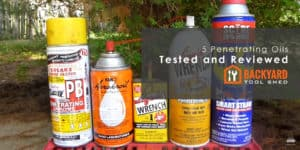 The Best Penetrating Oil – Buyers Guide
