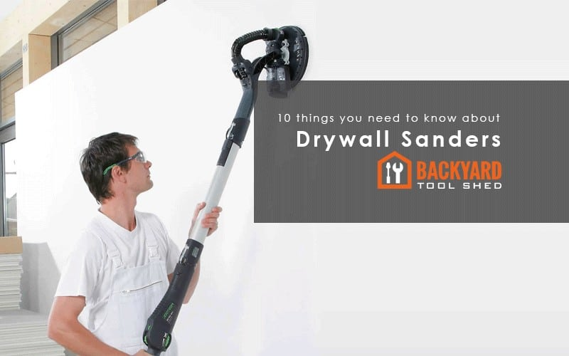 10 Things You Need to Know About Drywall Sander