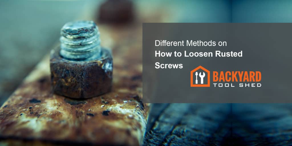 Different Methods on How to Loosen Rusted Screws