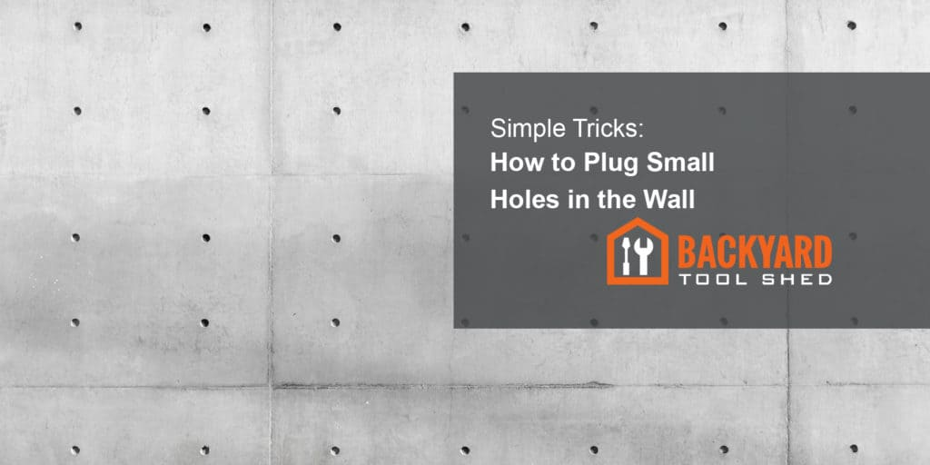 Simple Tricks on How to Plug Small Holes in the Wall
