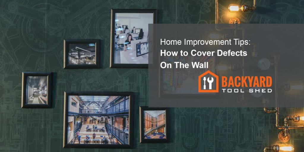 Home Improvement Tips: How to Cover Defects on the Wall