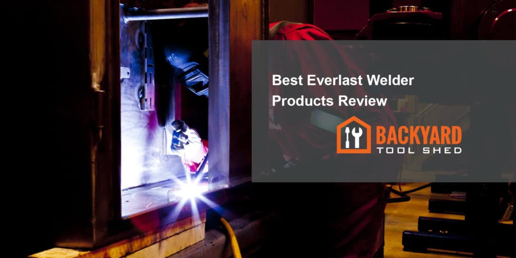 Best Everlast Welder Products Review